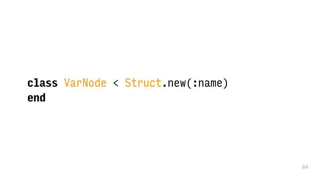 64 class VarNode < Struct.new(:name) end