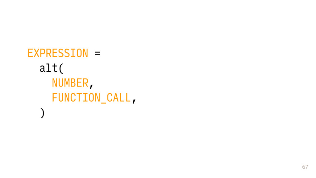 67 EXPRESSION = alt( NUMBER, FUNCTION_CALL, ...
