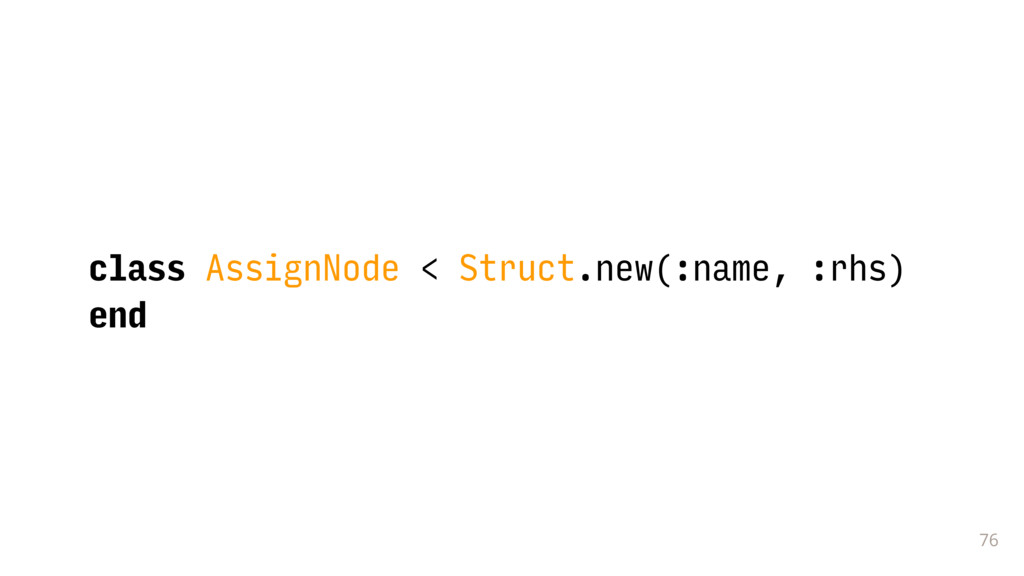 76 class AssignNode < Struct.new(:name, :rhs) e...