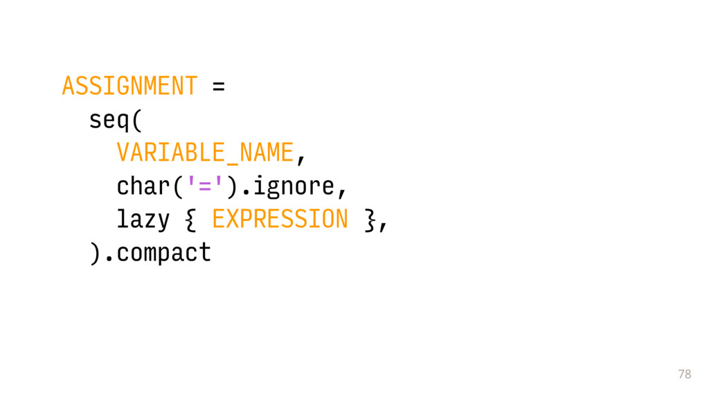 78 ASSIGNMENT = seq( VARIABLE_NAME, char('=').i...
