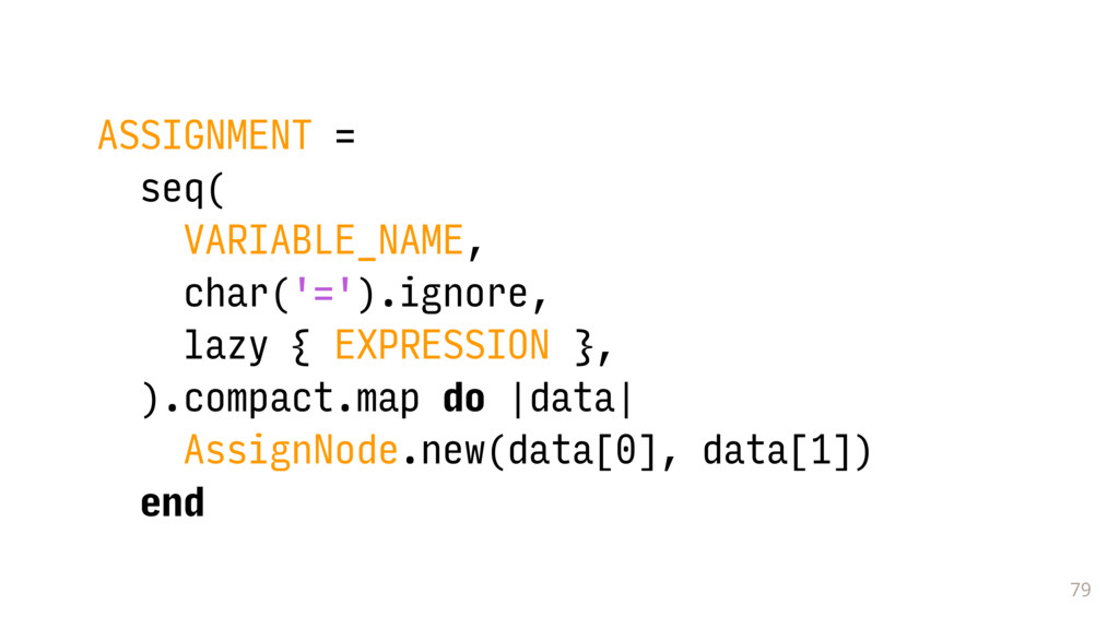 79 ASSIGNMENT = seq( VARIABLE_NAME, char('=').i...