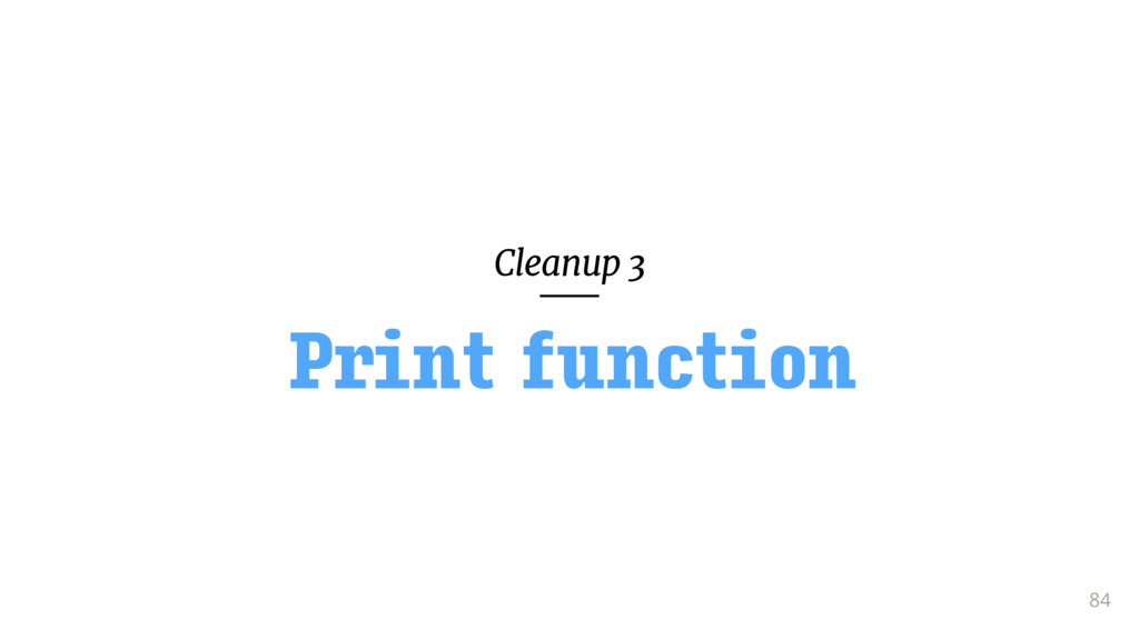 Cleanup 3 84 Print function