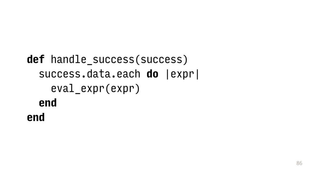 86 def handle_success(success) success.data.eac...