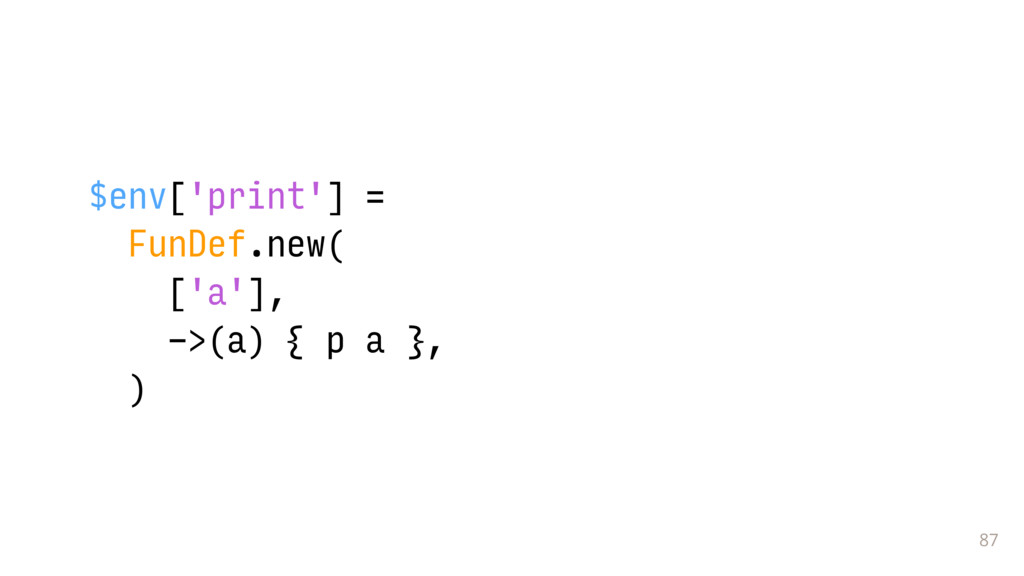 87 $env['print'] = FunDef.new( ['a'], ->(a) { p...