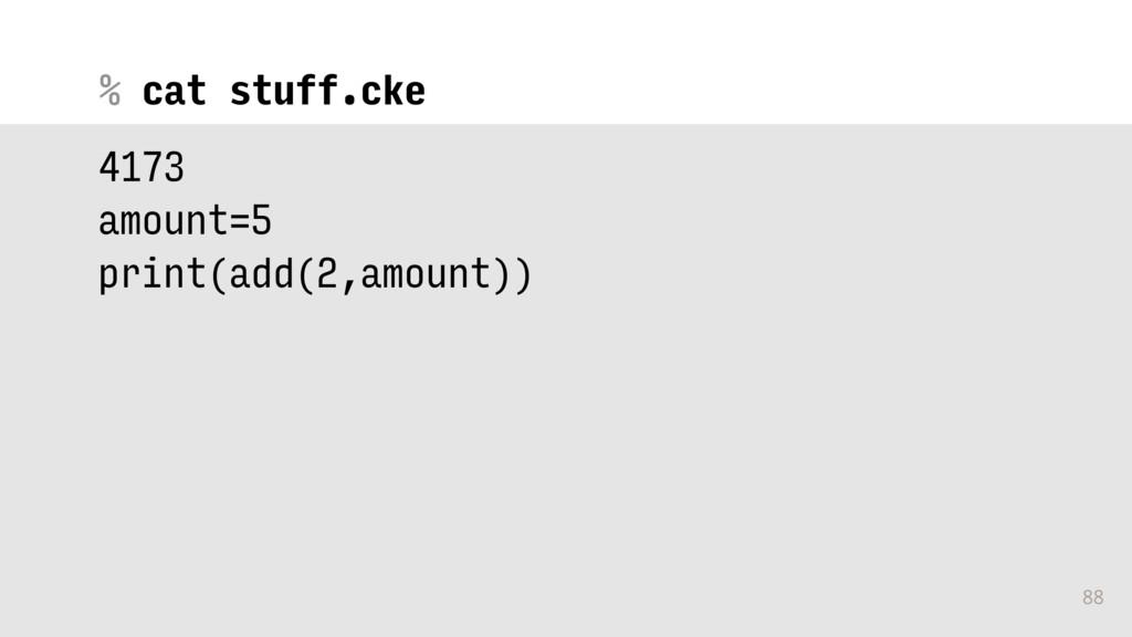 % 88 cat stuff.cke 4173 amount=5 print(add(2,am...