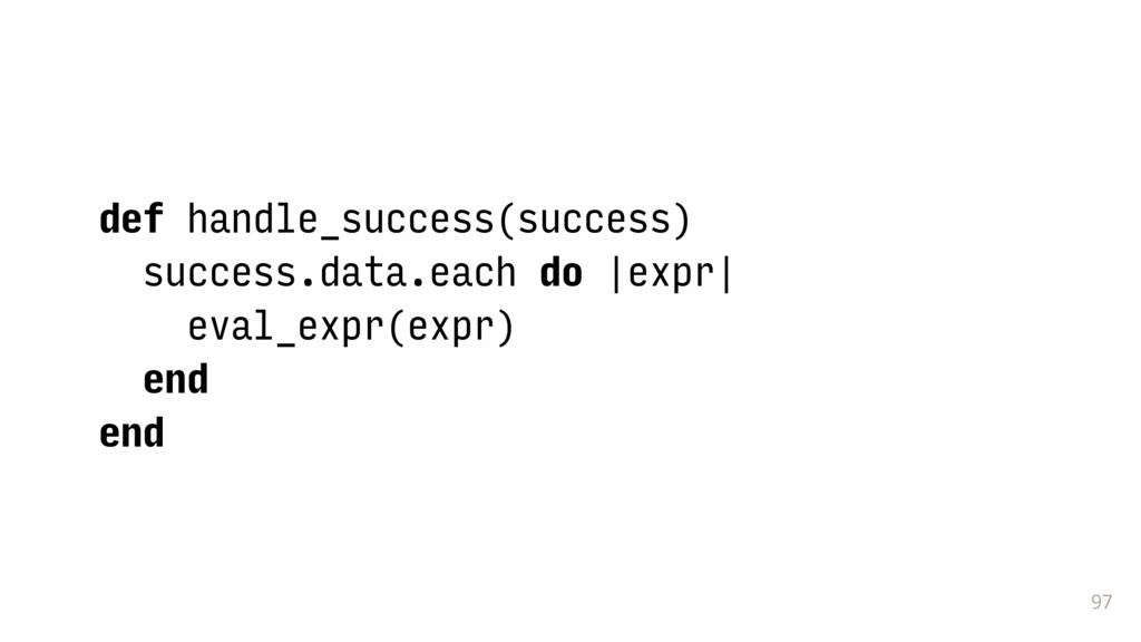 97 def handle_success(success) success.data.eac...