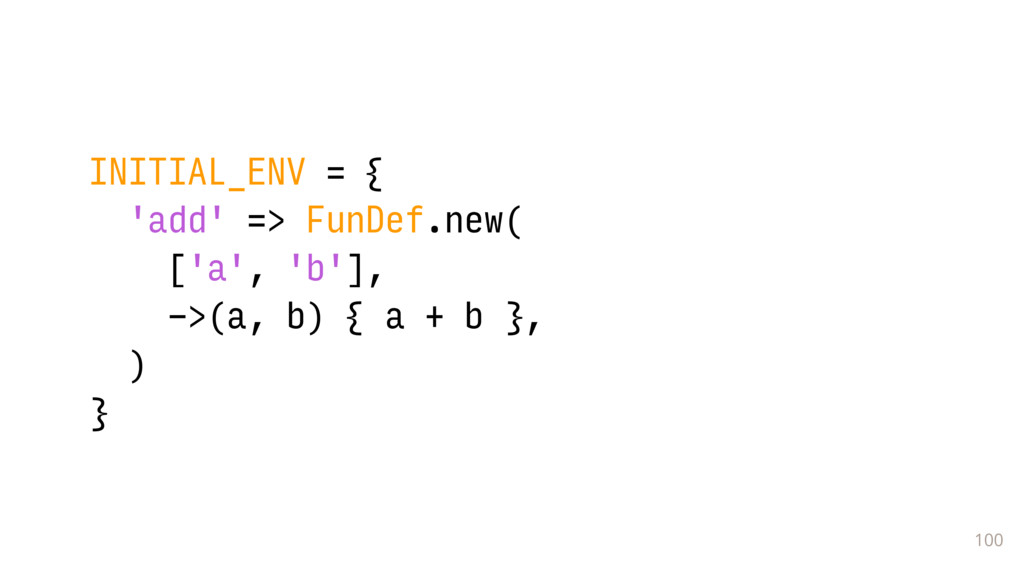 100 INITIAL_ENV = { 'add' => FunDef.new( ['a', ...