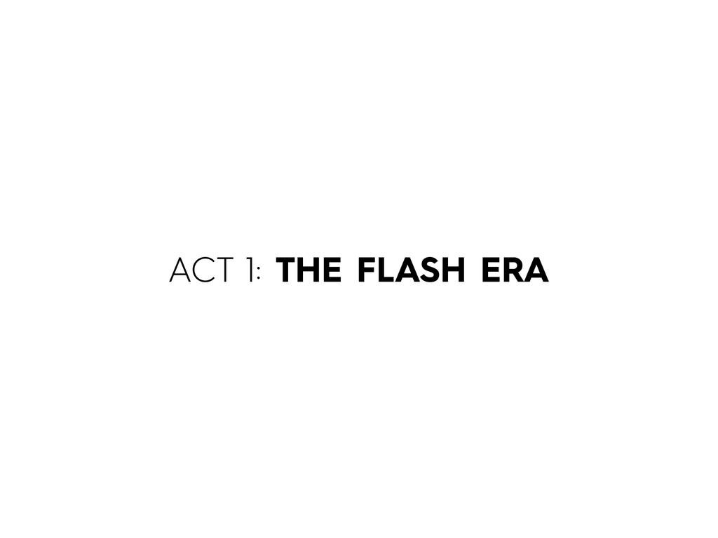 ACT 1: THE FLASH ERA