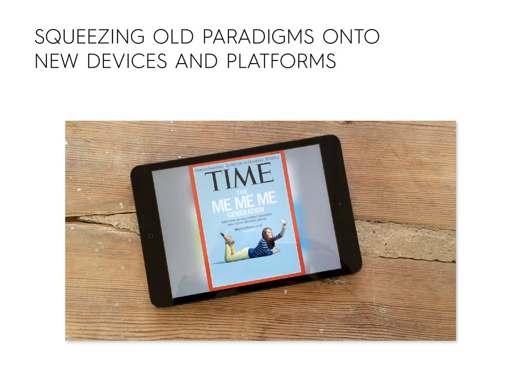 SQUEEZING OLD PARADIGMS ONTO NEW DEVICES AND PL...