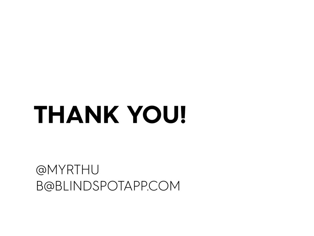 THANK YOU! @MYRTHU B@BLINDSPOTAPP.COM