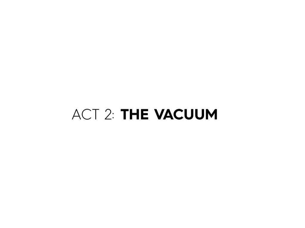 ACT 2: THE VACUUM