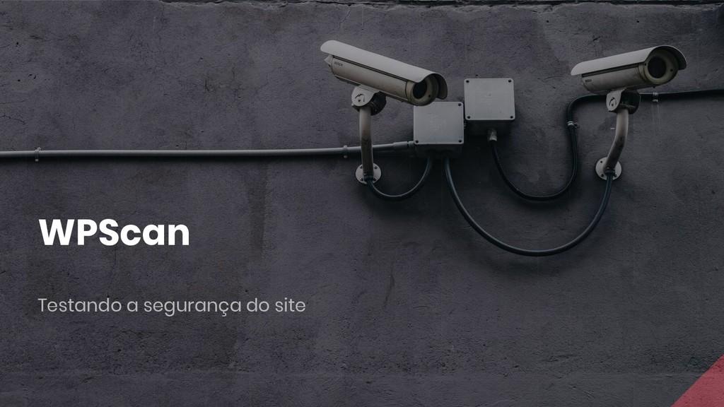 WPScan Testando a segurança do site