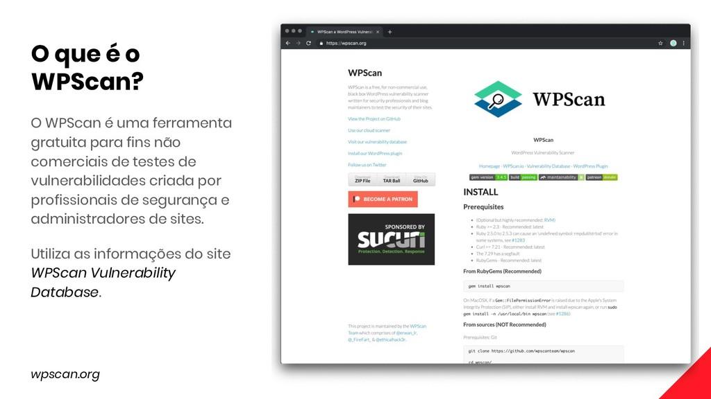 O WPScan é uma ferramenta gratuita para fins nã...