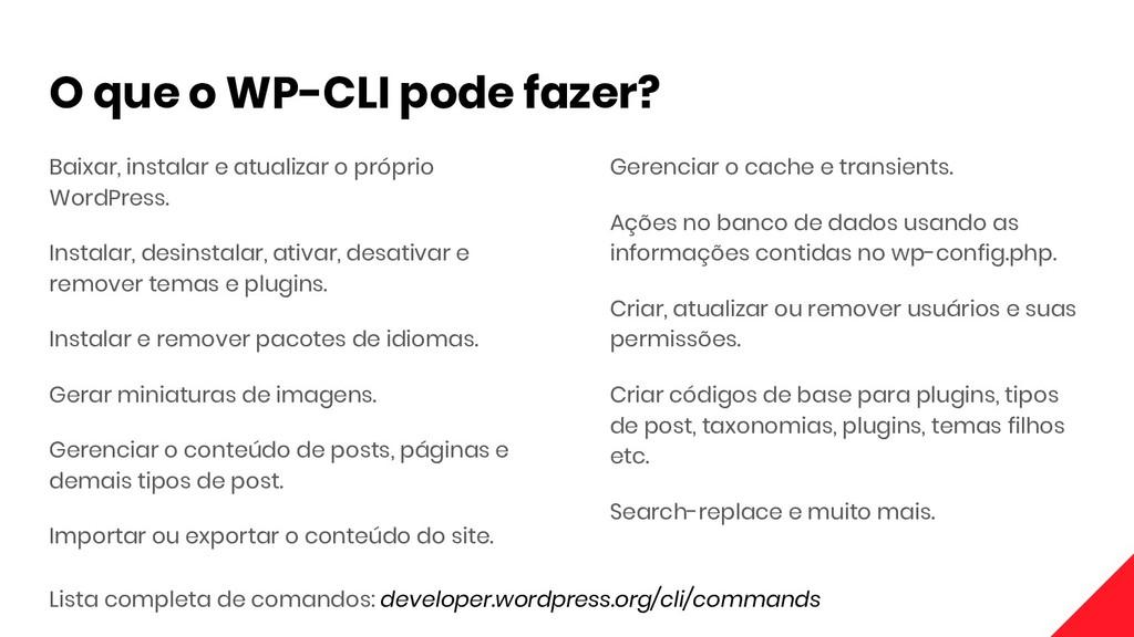 O que o WP-CLI pode fazer? Baixar, instalar e a...