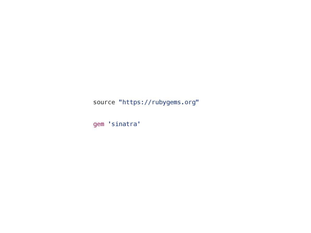 "source ""https://rubygems.org"" gem 'sinatra'"
