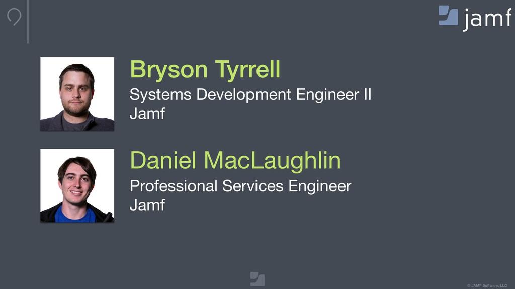 © JAMF Software, LLC Bryson Tyrrell Systems Dev...