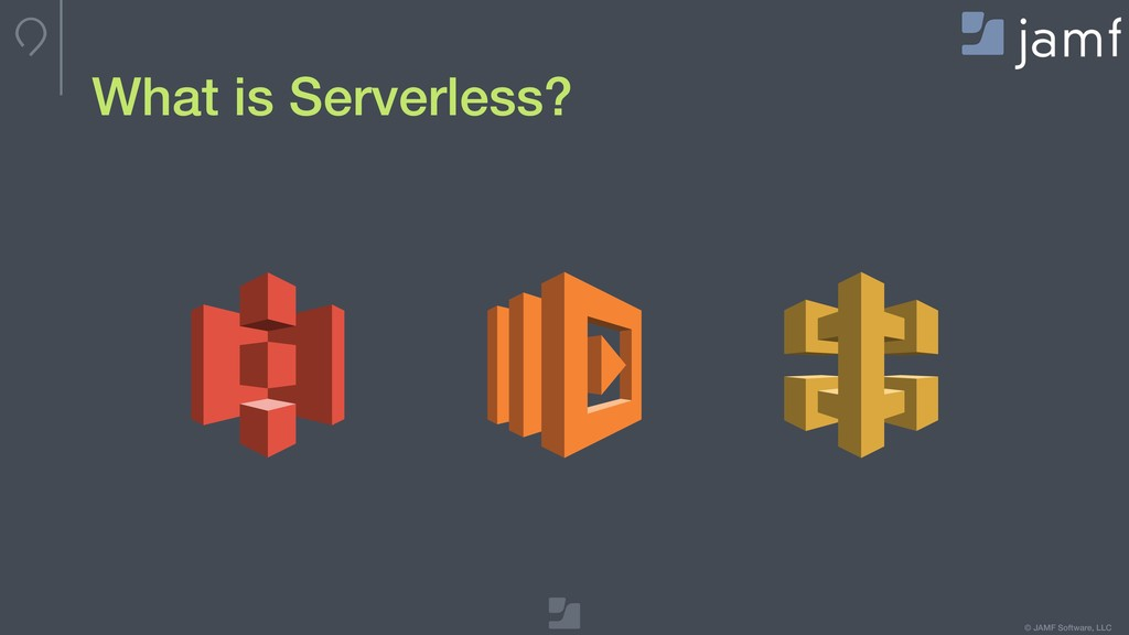 © JAMF Software, LLC What is Serverless?