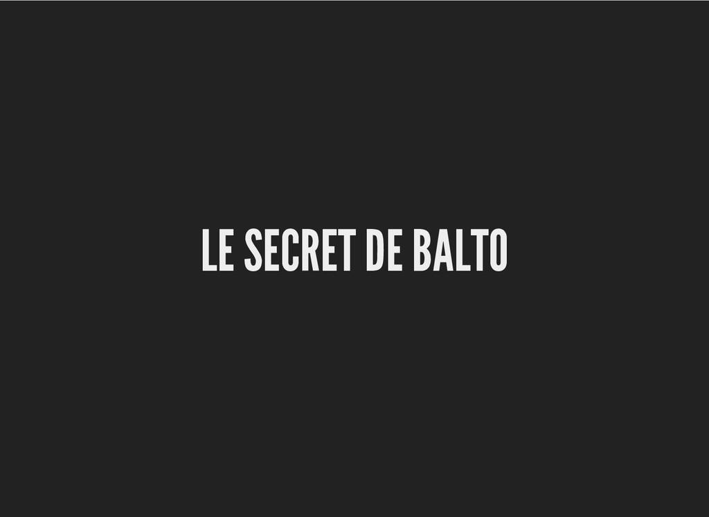 LE SECRET DE BALTO LE SECRET DE BALTO