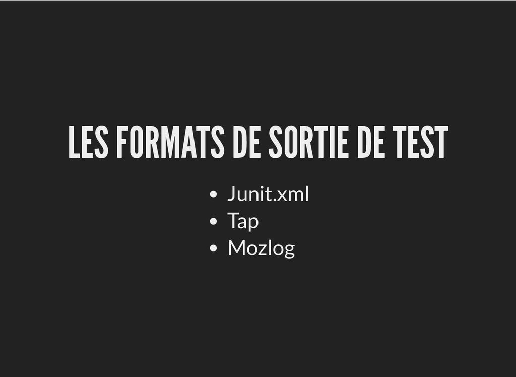 LES FORMATS DE SORTIE DE TEST LES FORMATS DE SO...