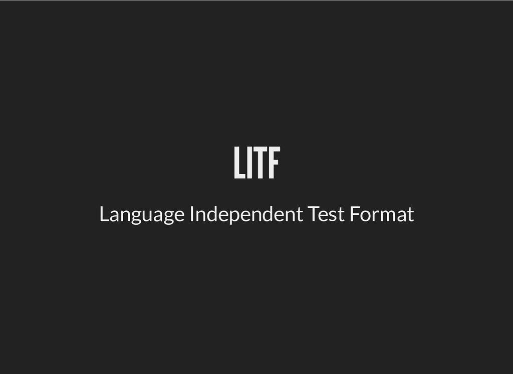 LITF LITF Language Independent Test Format