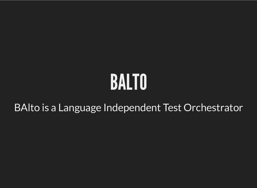 BALTO BALTO BAlto is a Language Independent Tes...