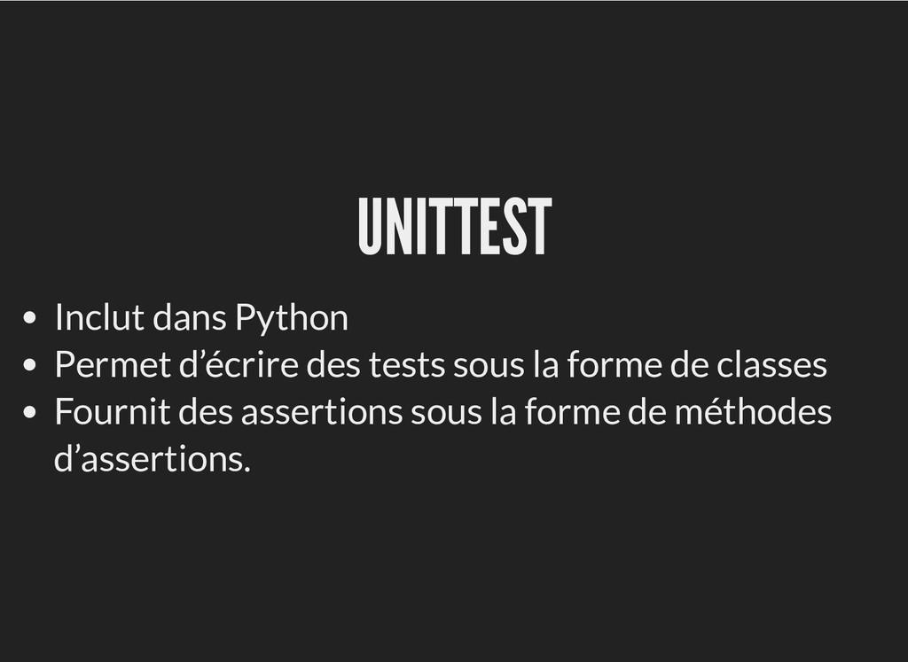 UNITTEST UNITTEST Inclut dans Python Permet d'é...