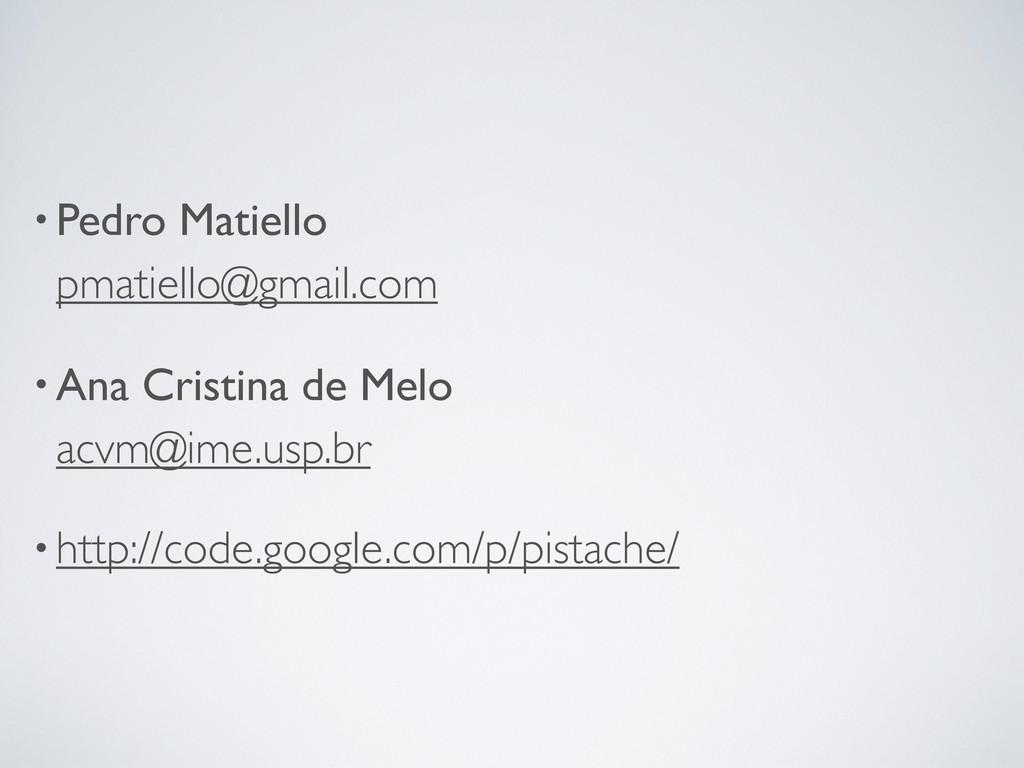 •Pedro Matiello pmatiello@gmail.com •Ana Cristi...