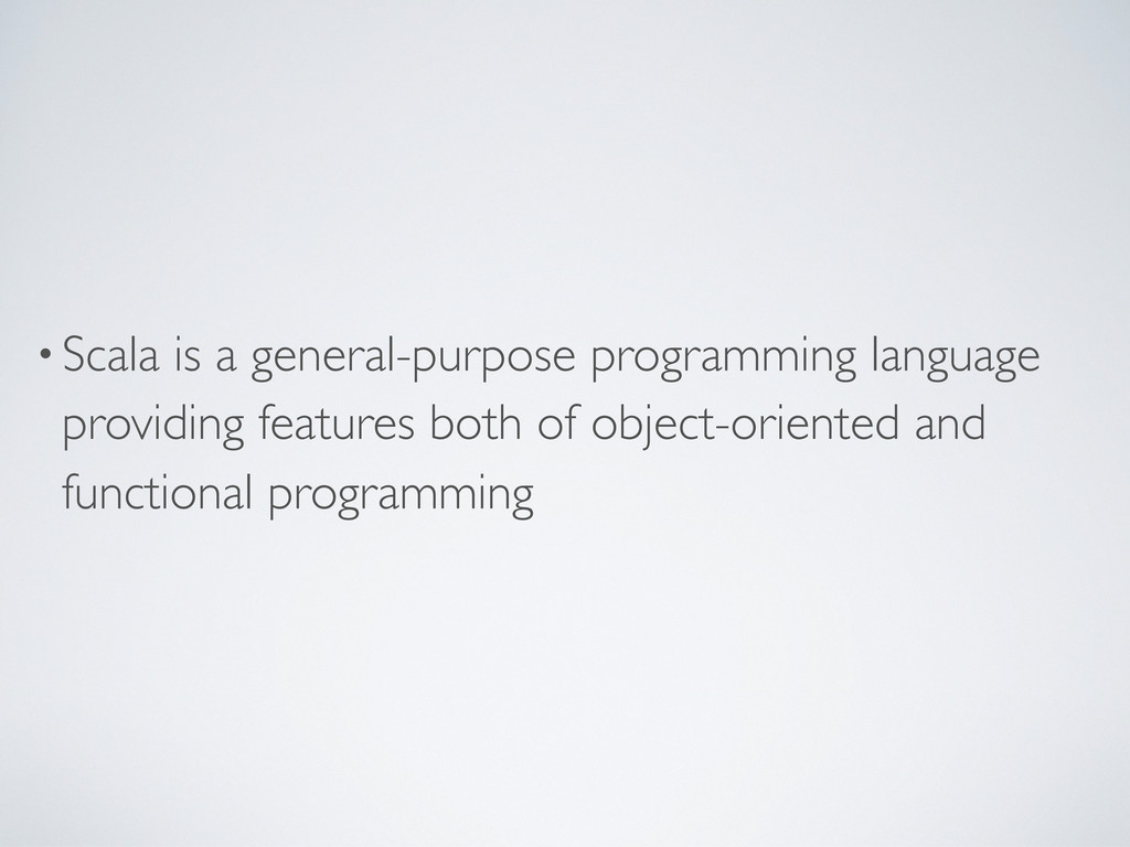 •Scala is a general-purpose programming languag...