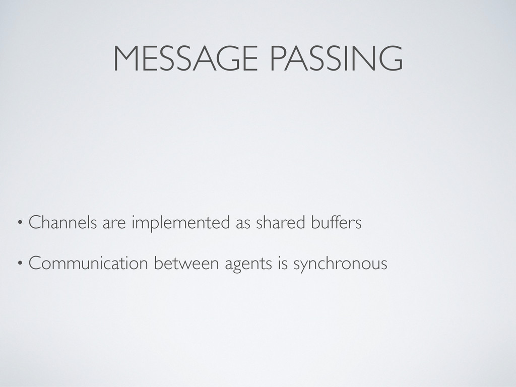 MESSAGE PASSING • Channels are implemented as s...