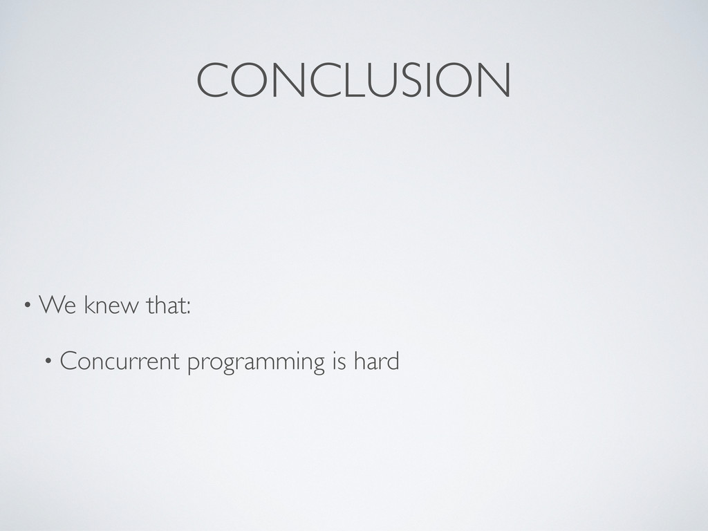 • We knew that: • Concurrent programming is har...