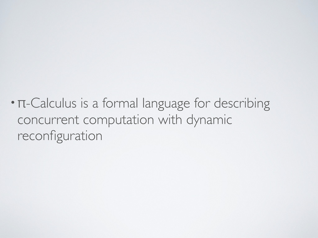 •π-Calculus is a formal language for describing...