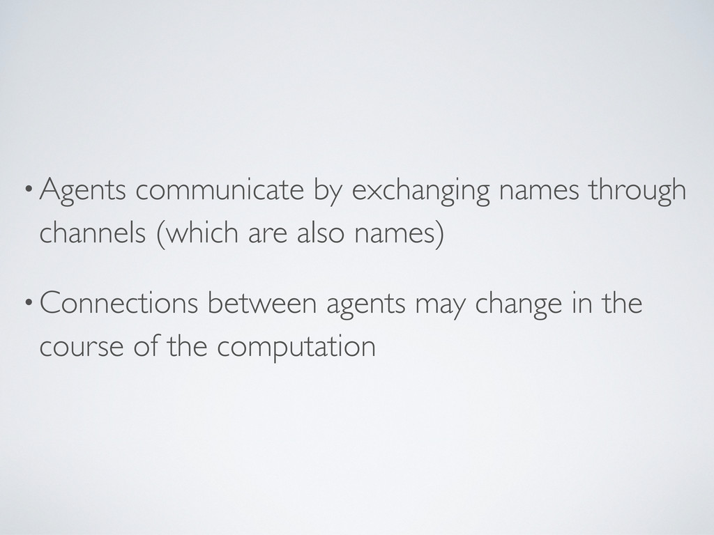 •Agents communicate by exchanging names through...