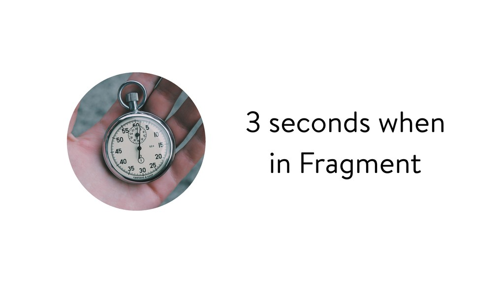 3 seconds when in Fragment