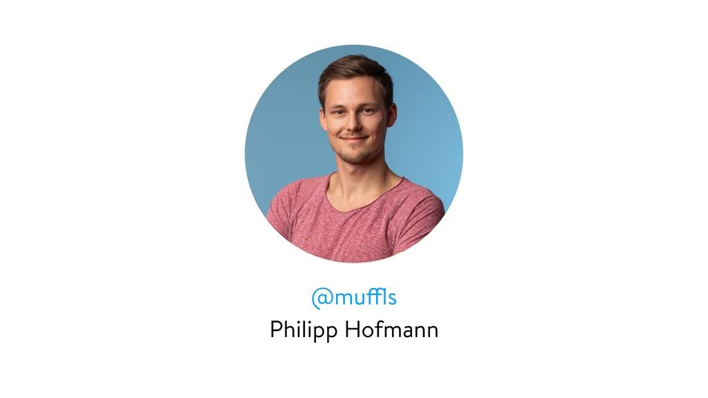 @muffls Philipp Hofmann
