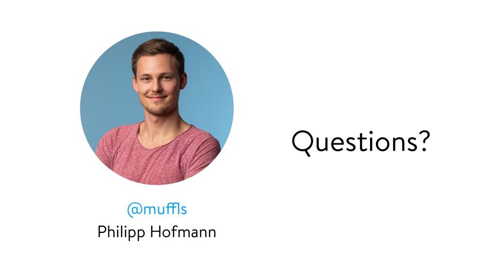 @muffls Philipp Hofmann Questions?