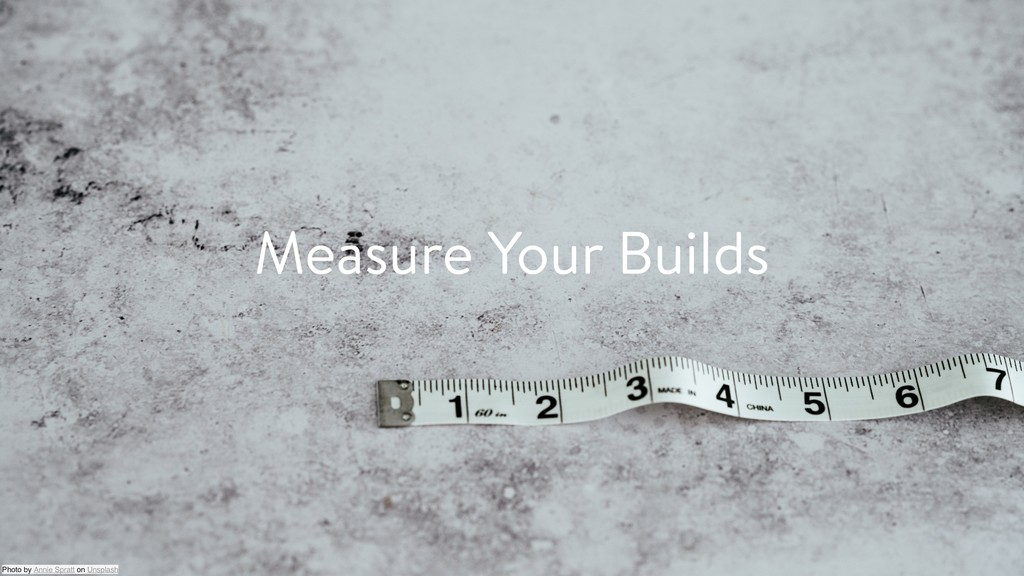 Measure Your Builds Photo by Annie Spratt on Un...