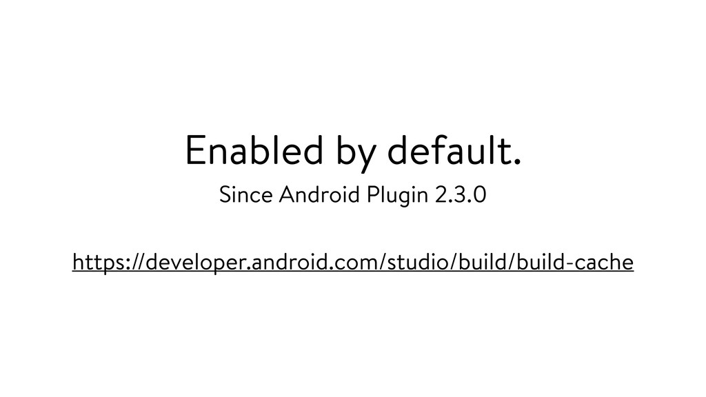 Enabled by default. Since Android Plugin 2.3.0 ...