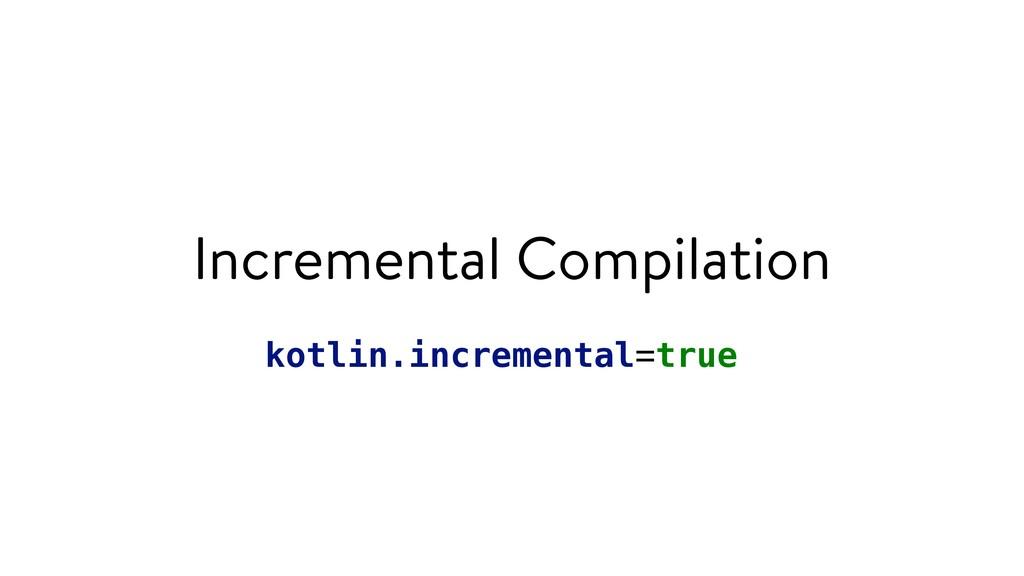 Incremental Compilation kotlin.incremental=true