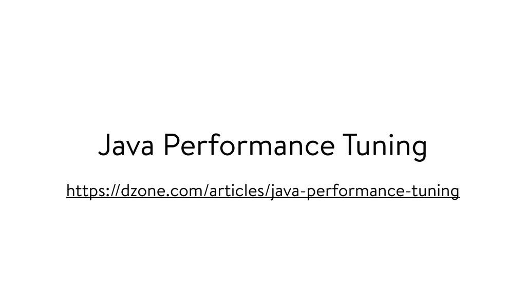 Java Performance Tuning https://dzone.com/artic...