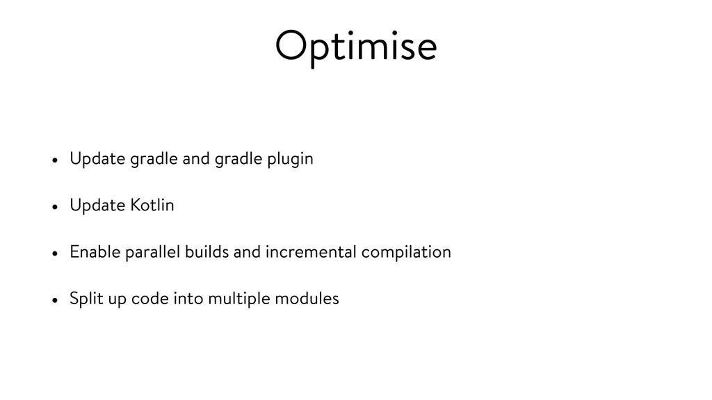 Optimise • Update gradle and gradle plugin • Up...