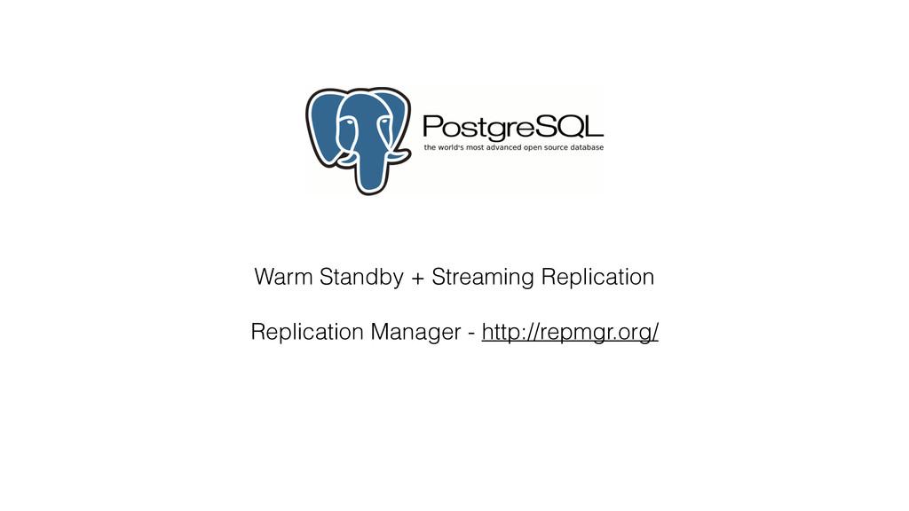Warm Standby + Streaming Replication Replicatio...