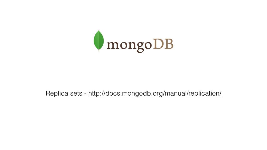 Replica sets - http://docs.mongodb.org/manual/r...