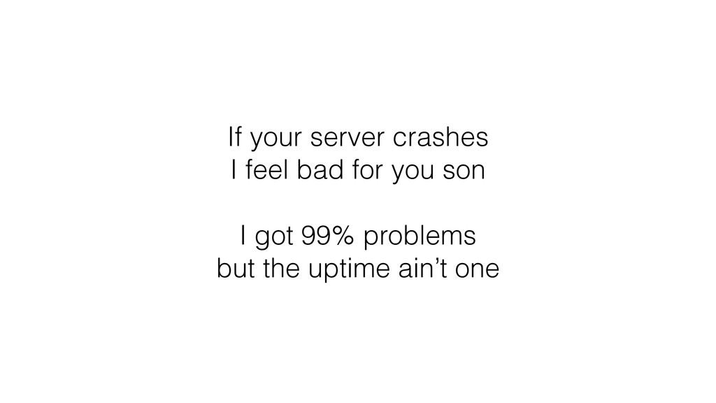 If your server crashes I feel bad for you son I...