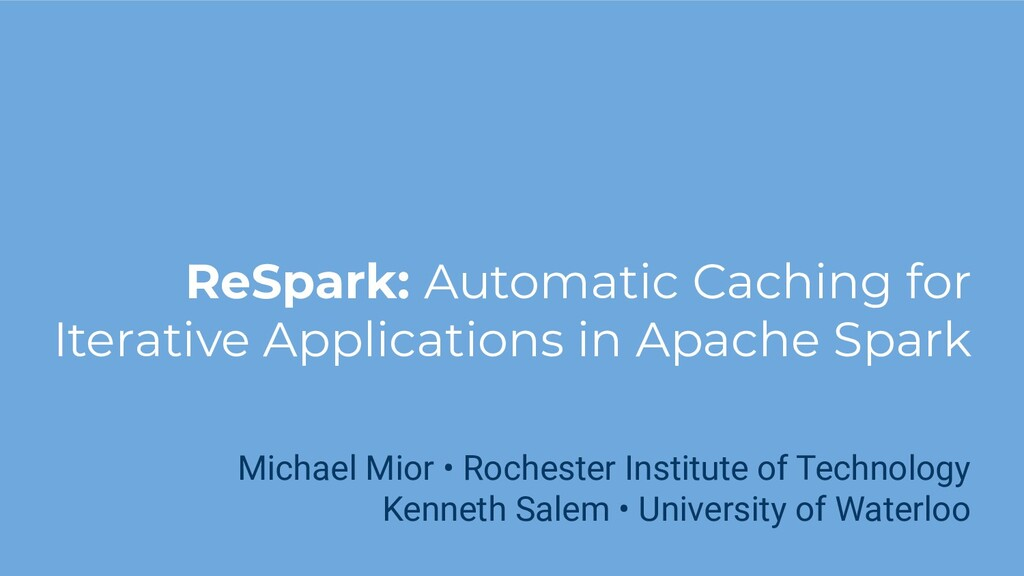 ReSpark: Automatic Caching for Iterative Applic...