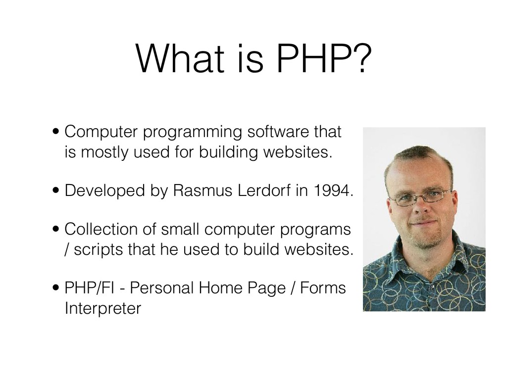 What is PHP? • Computer programming software th...
