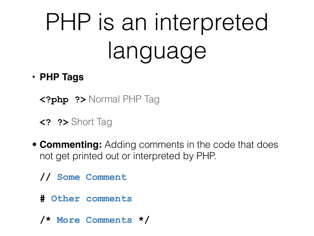 PHP is an interpreted language • PHP Tags <?php...