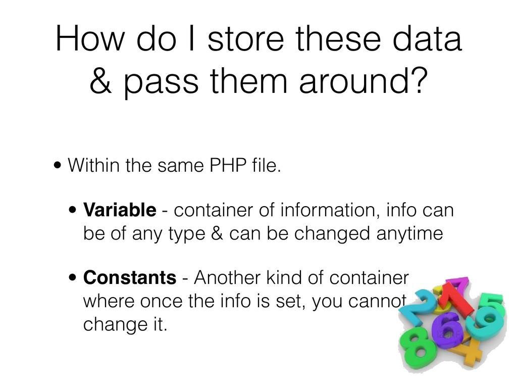 How do I store these data & pass them around? •...