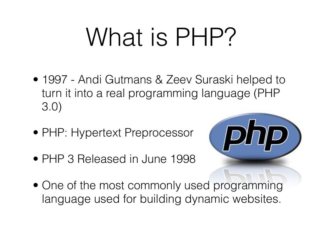What is PHP? • 1997 - Andi Gutmans & Zeev Suras...