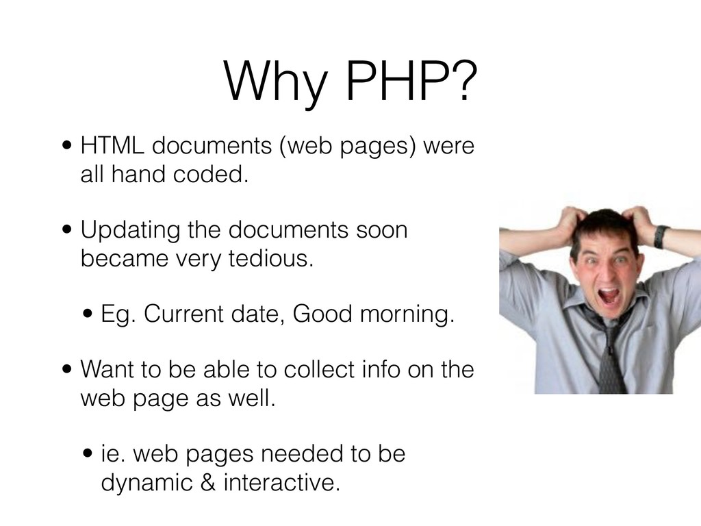 Why PHP? • HTML documents (web pages) were all ...