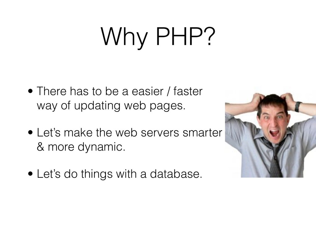 Why PHP? • There has to be a easier / faster wa...